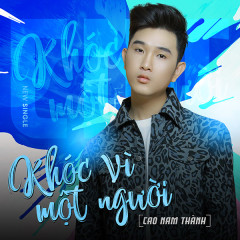Photo of Lời Bài Hát Khóc Vì Một Người Lyrics & MP3 Ca Sĩ Cao Nam Thành